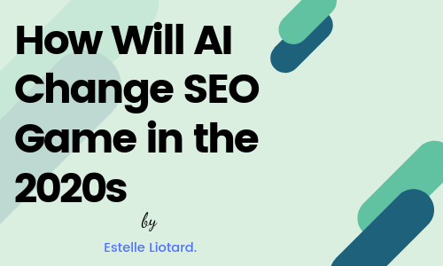 How Will AI Change SEO Game in the 2020s