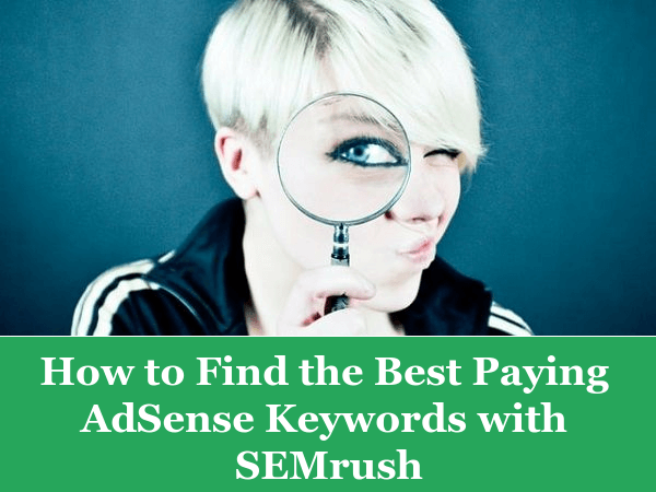 How to Find the Best Paying AdSense Keywords with SEMrush